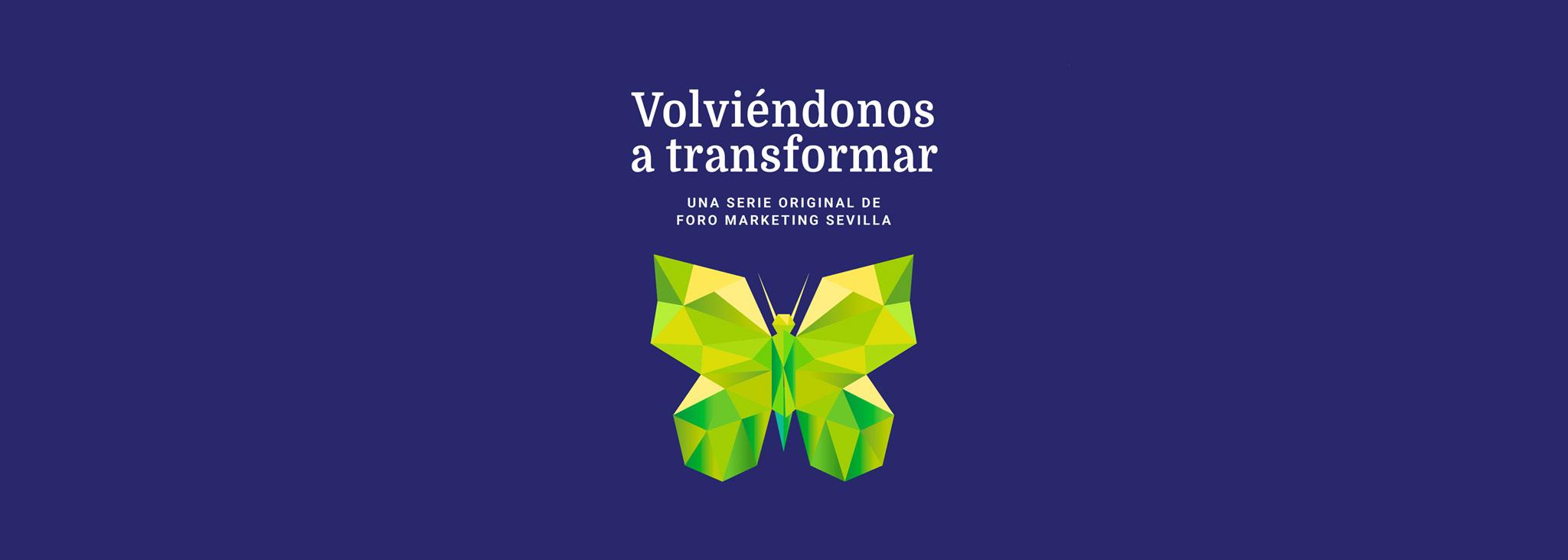 Volviéndonos a Transformar - Foro Marketing Sevilla